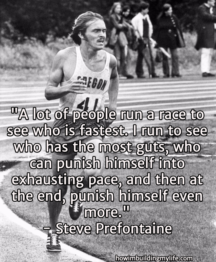 Steve Prefontaine Quote - How I'm Building My Life